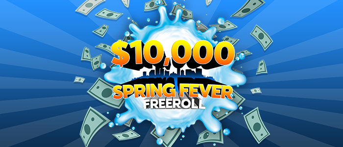 Spring Fever - $10K Freeroll