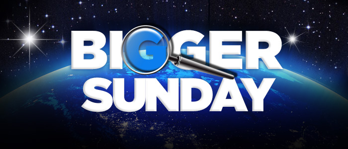 BIGGER SUNDAY